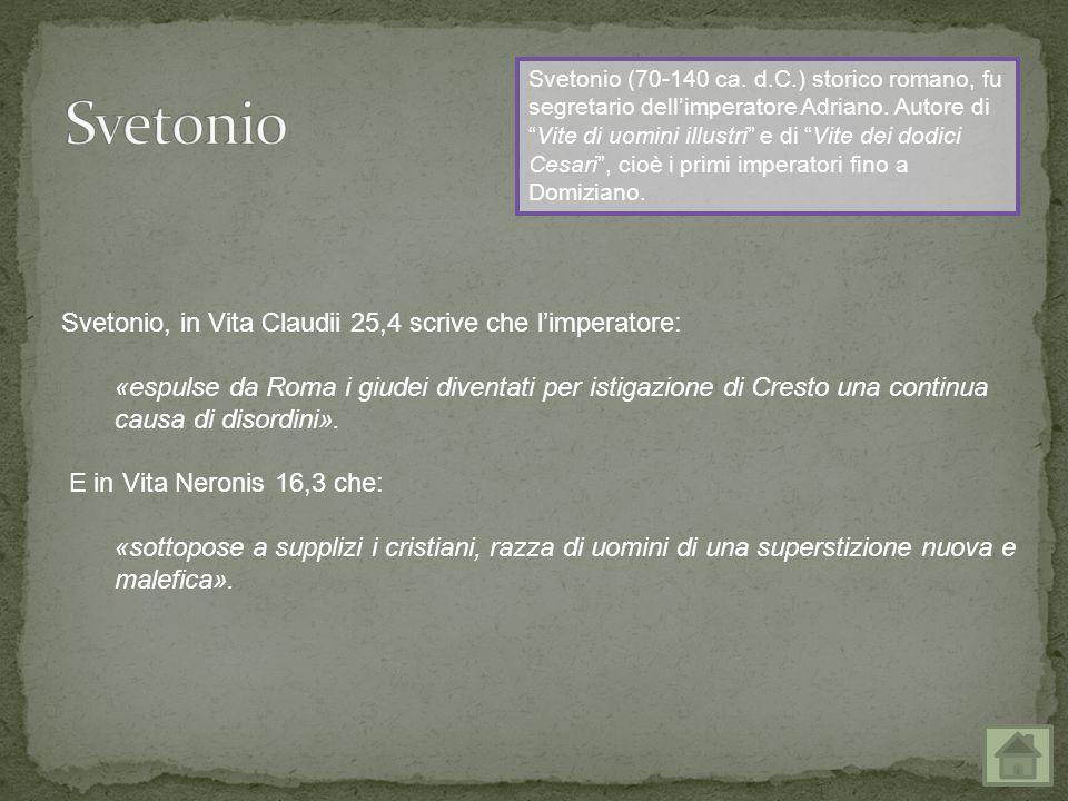 Svetonio Svetonio, in Vita Claudii 25,4 scrive che l'imperatore: