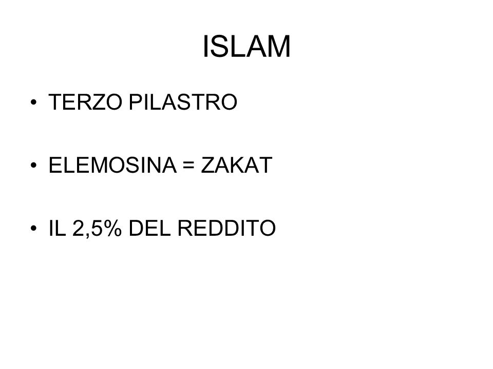 ISLAM TERZO PILASTRO ELEMOSINA = ZAKAT IL 2,5% DEL REDDITO