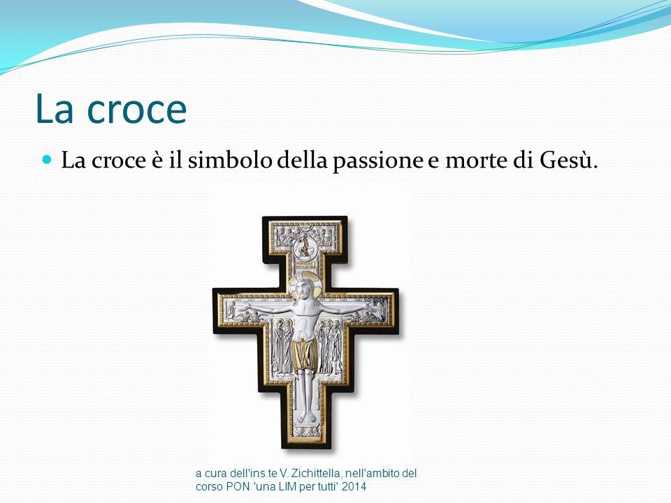 La croce La croce è il simbolo della passione e morte di Gesù.