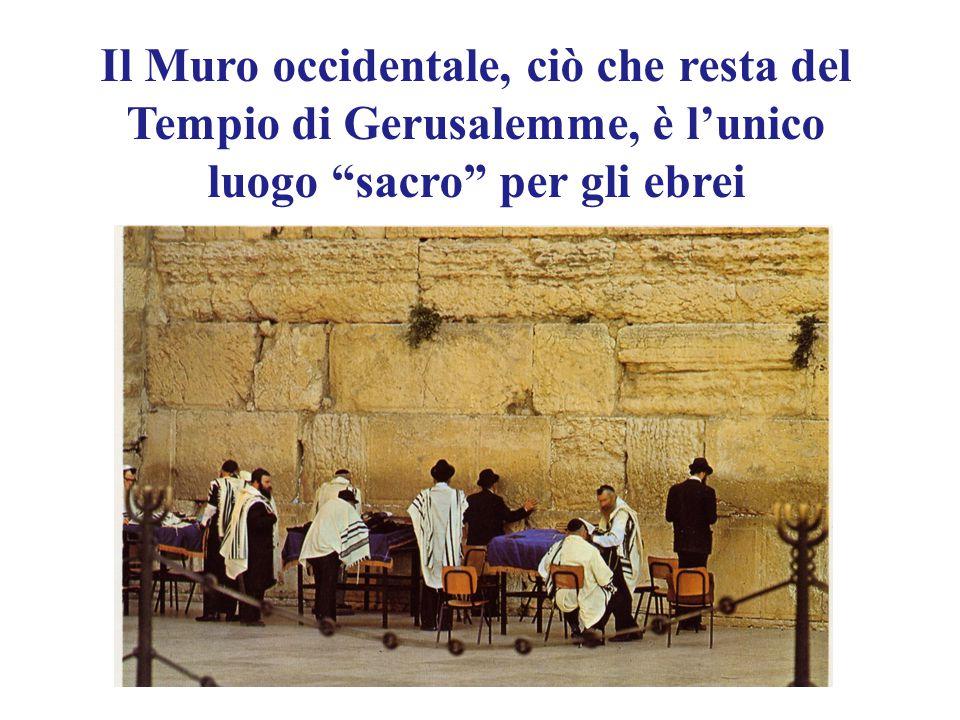 Il Muro occidentale, ciò che resta del Tempio di Gerusalemme, è l'unico luogo sacro per gli ebrei