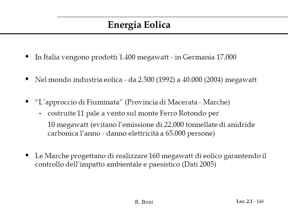 Energia Eolica In Italia vengono prodotti 1.400 megawatt - in Germania 17.000. Nel mondo industria eolica - da 2.500 (1992) a 40.000 (2004) megawatt.