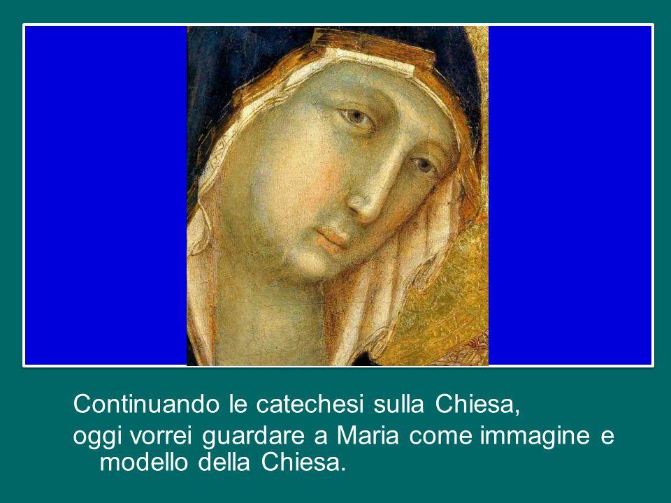 Continuando le catechesi sulla Chiesa, oggi vorrei guardare a Maria come immagine e modello della Chiesa.