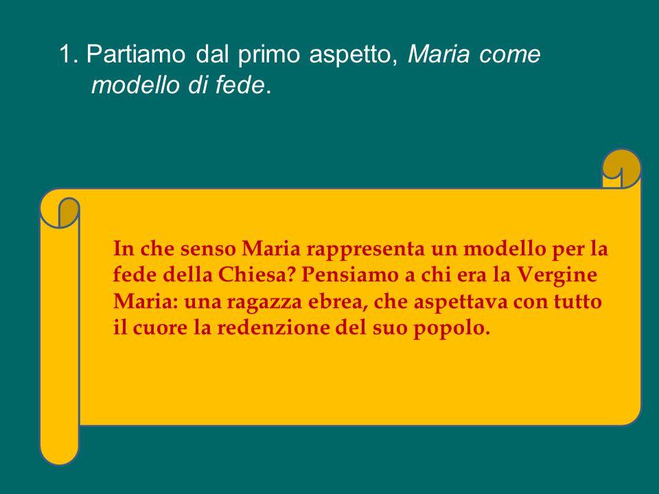 1. Partiamo dal primo aspetto, Maria come modello di fede.