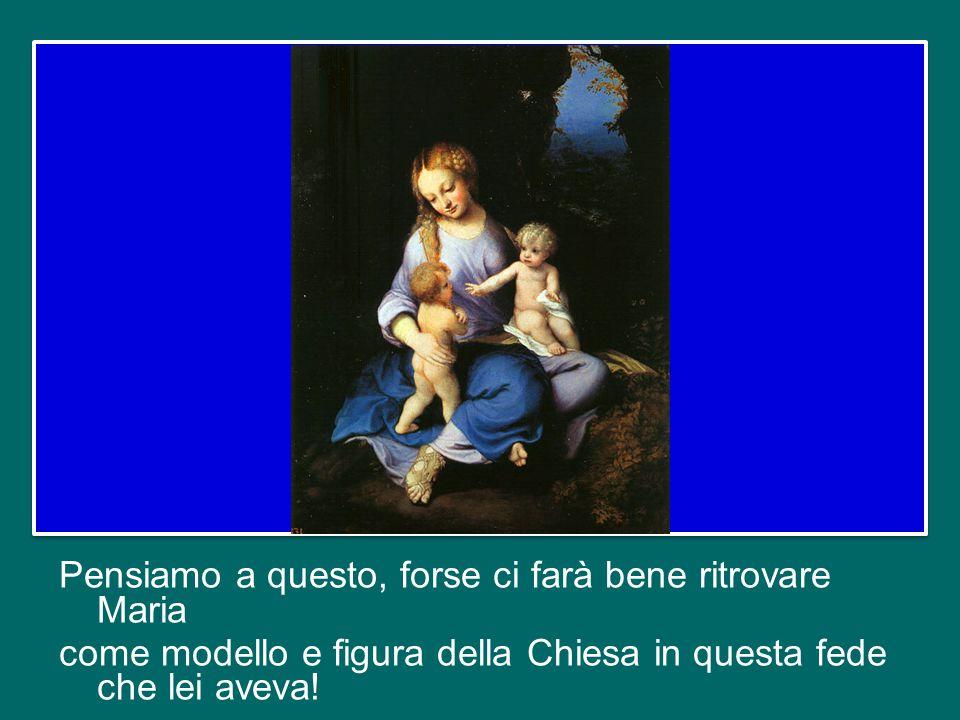 Pensiamo a questo, forse ci farà bene ritrovare Maria come modello e figura della Chiesa in questa fede che lei aveva!