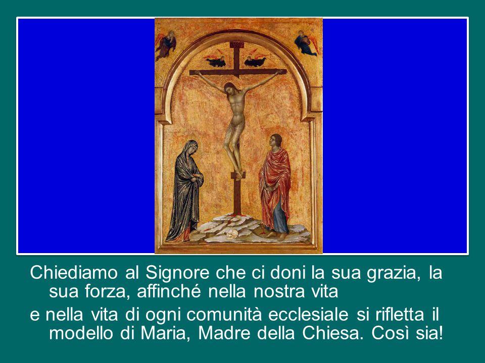 Chiediamo al Signore che ci doni la sua grazia, la sua forza, affinché nella nostra vita e nella vita di ogni comunità ecclesiale si rifletta il modello di Maria, Madre della Chiesa.