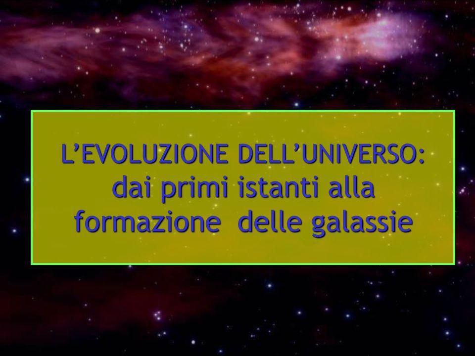 L'EVOLUZIONE DELL'UNIVERSO: dai primi istanti alla formazione delle galassie
