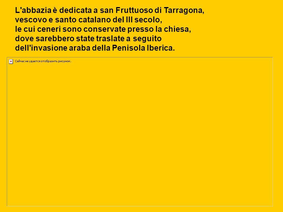 L abbazia è dedicata a san Fruttuoso di Tarragona,