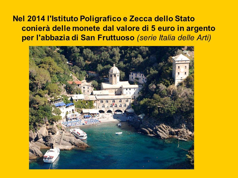 Nel 2014 l Istituto Poligrafico e Zecca dello Stato conierà delle monete dal valore di 5 euro in argento per l abbazia di San Fruttuoso (serie Italia delle Arti)