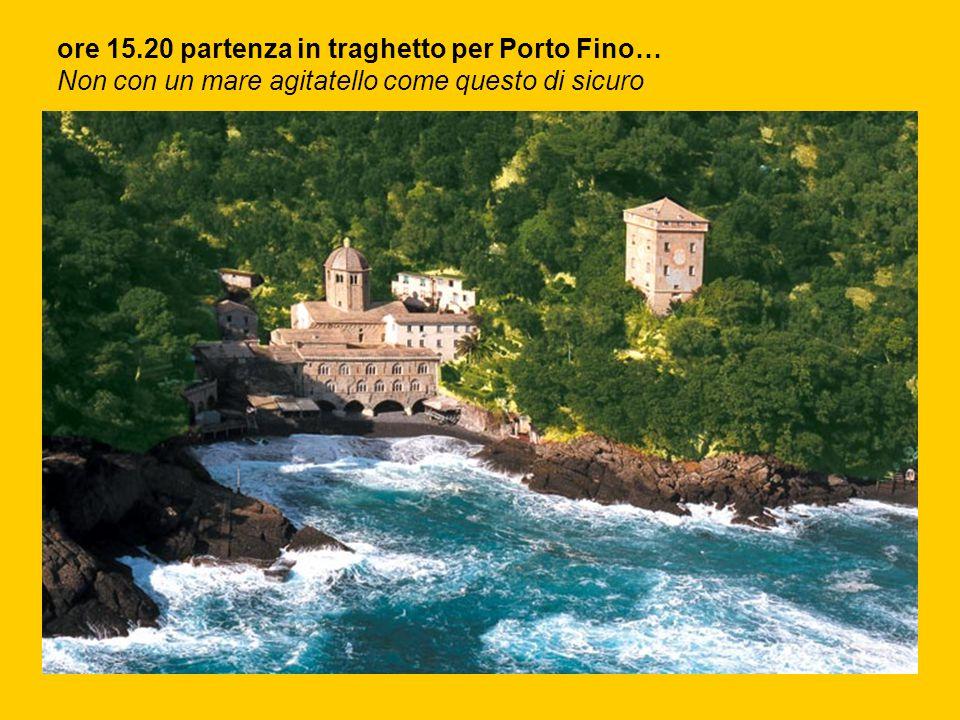 ore 15.20 partenza in traghetto per Porto Fino…