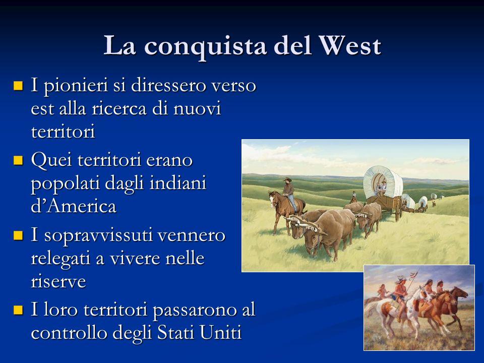 La conquista del West I pionieri si diressero verso est alla ricerca di nuovi territori. Quei territori erano popolati dagli indiani d'America.