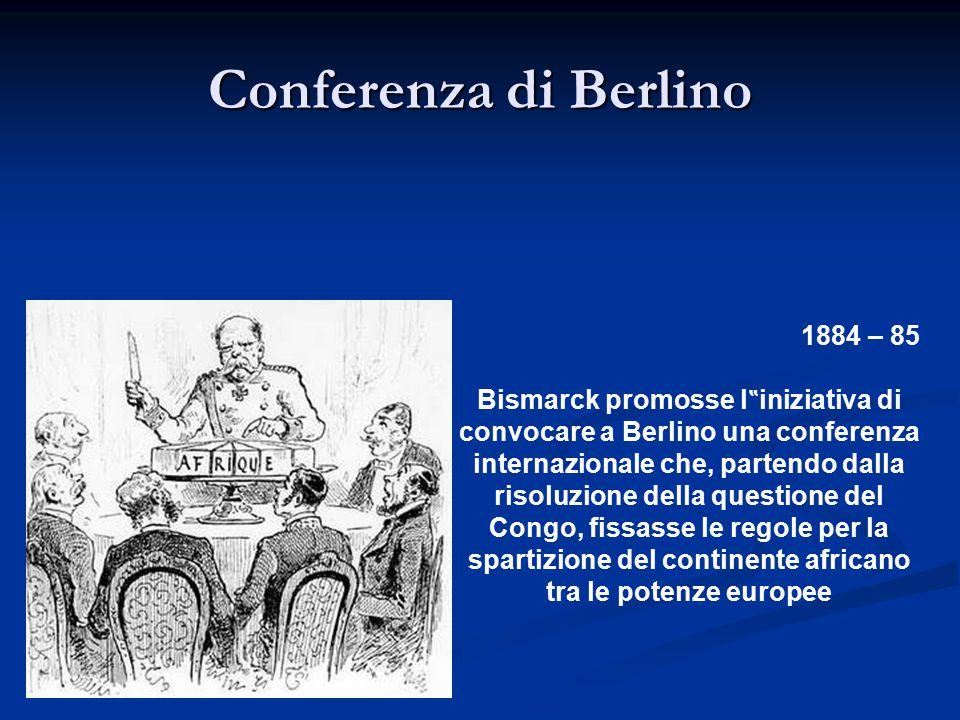 """Conferenza di Berlino 1884 – 85 Bismarck promosse l""""iniziativa di"""