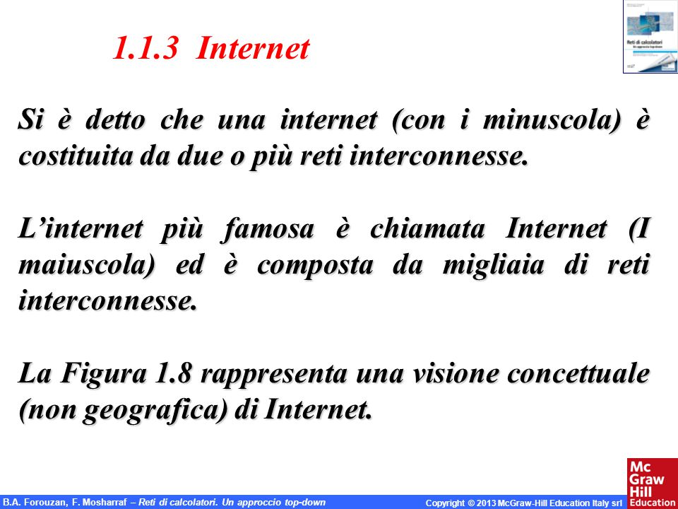 1.1.3 Internet Si è detto che una internet (con i minuscola) è costituita da due o più reti interconnesse.