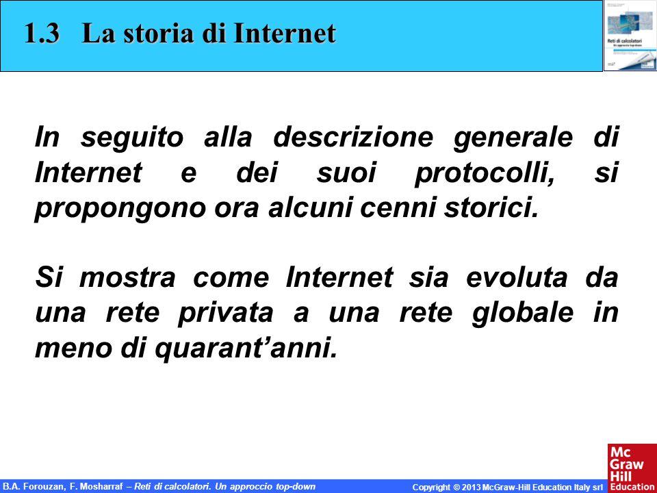 1.3 La storia di Internet In seguito alla descrizione generale di Internet e dei suoi protocolli, si propongono ora alcuni cenni storici.