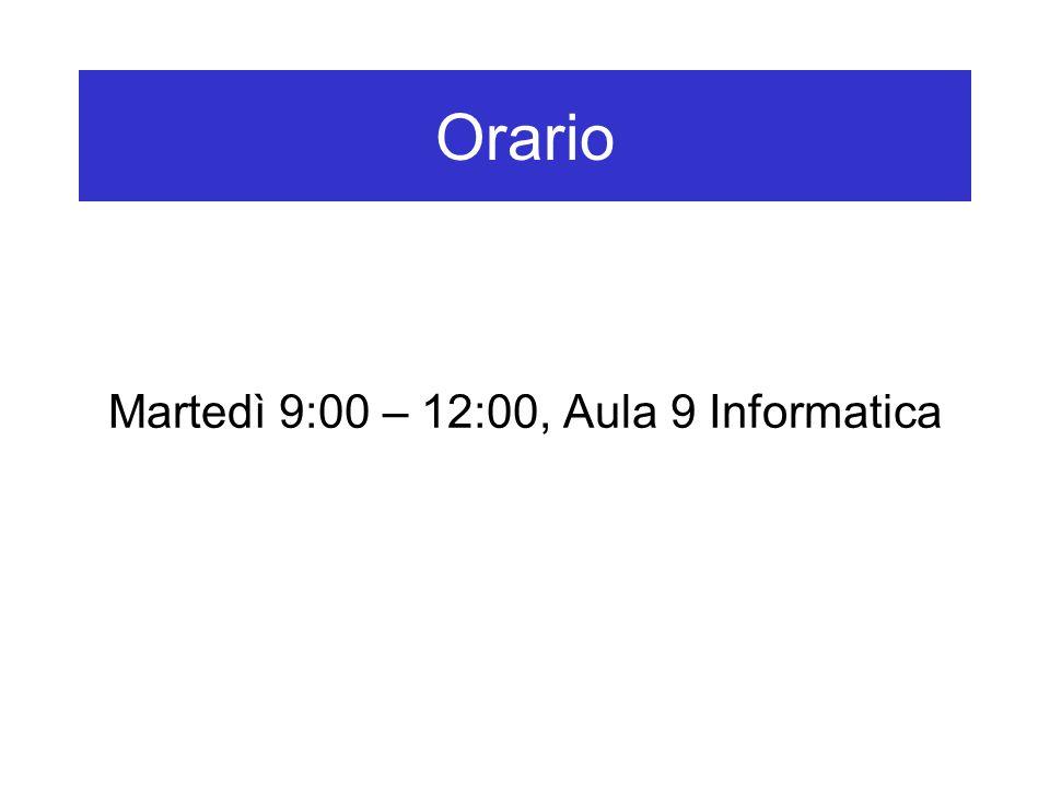 Martedì 9:00 – 12:00, Aula 9 Informatica