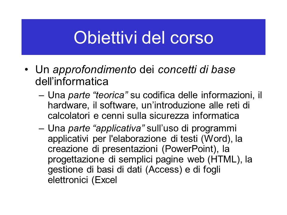 Obiettivi del corso Un approfondimento dei concetti di base dell'informatica.