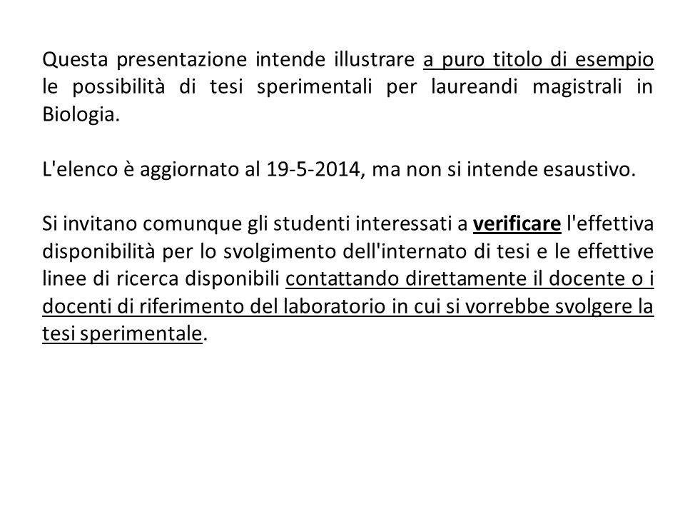 Questa presentazione intende illustrare a puro titolo di esempio le possibilità di tesi sperimentali per laureandi magistrali in Biologia.