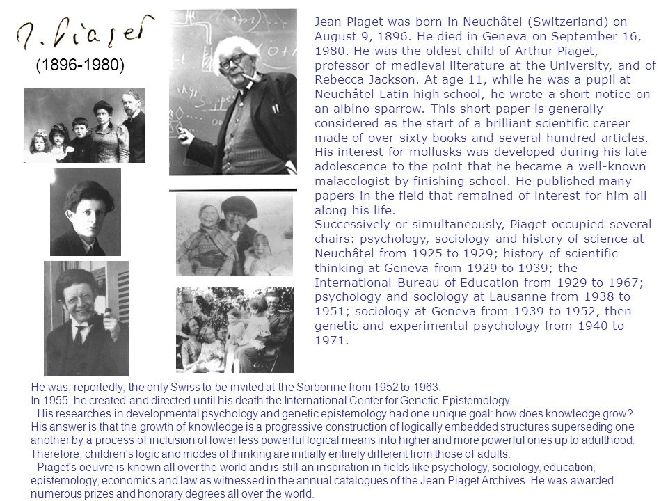 Jean Piaget was born in Neuchâtel (Switzerland) on August 9, 1896