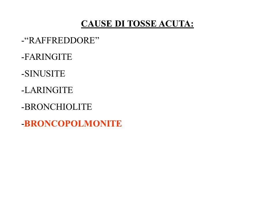 CAUSE DI TOSSE ACUTA: RAFFREDDORE FARINGITE SINUSITE LARINGITE BRONCHIOLITE -BRONCOPOLMONITE