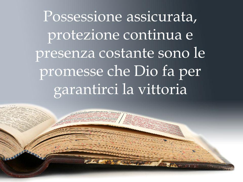 Possessione assicurata, protezione continua e presenza costante sono le promesse che Dio fa per garantirci la vittoria