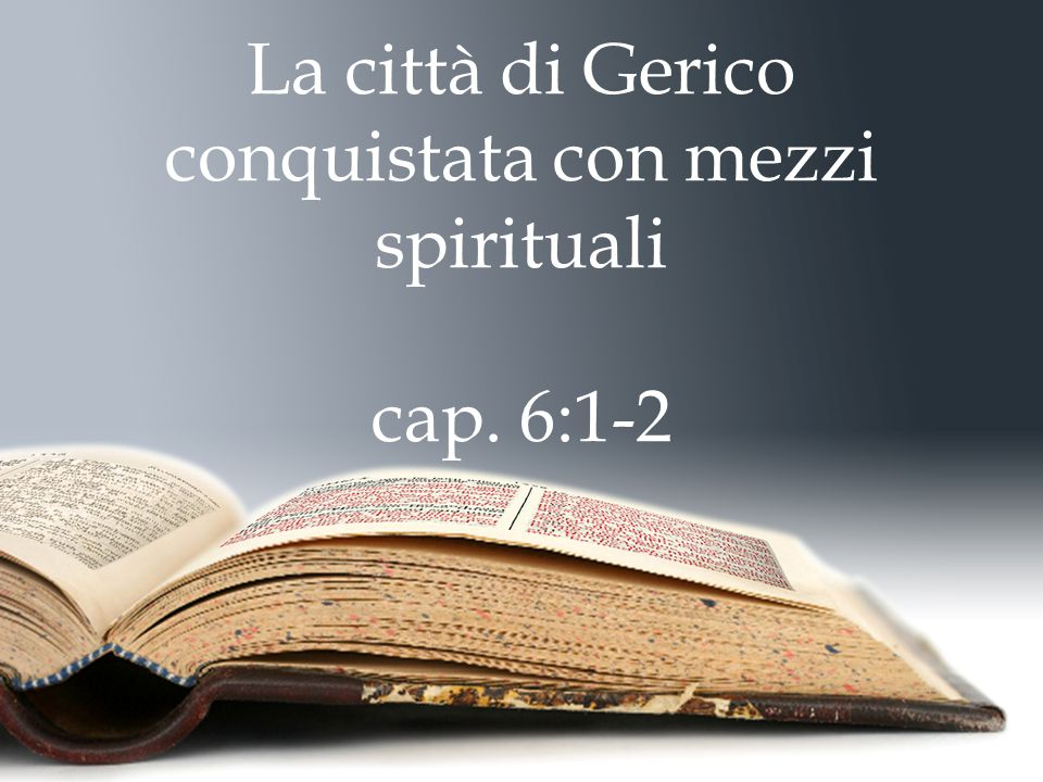 La città di Gerico conquistata con mezzi spirituali cap. 6:1-2