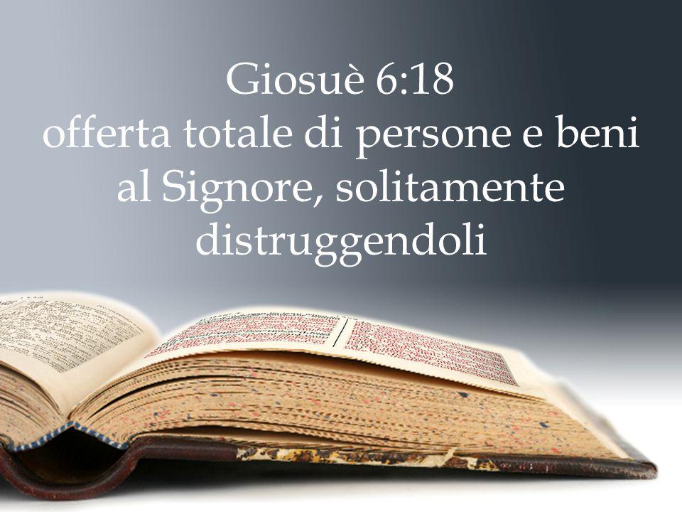 Giosuè 6:18 offerta totale di persone e beni al Signore, solitamente distruggendoli
