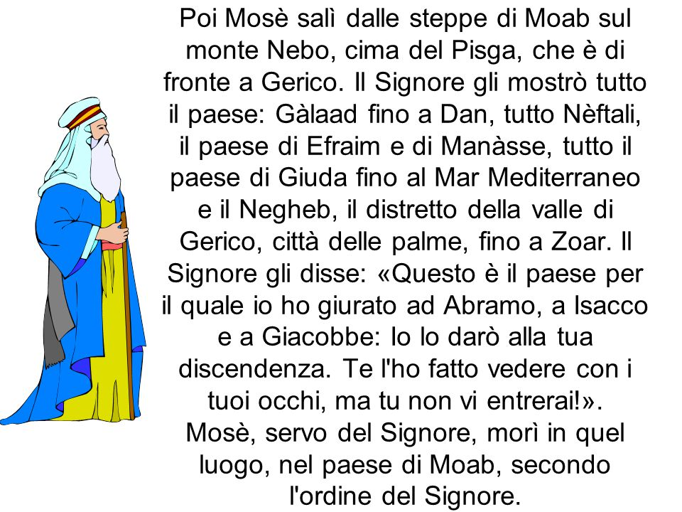 Poi Mosè salì dalle steppe di Moab sul monte Nebo, cima del Pisga, che è di fronte a Gerico.