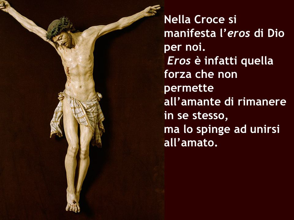 Nella Croce si manifesta l'eros di Dio per noi.