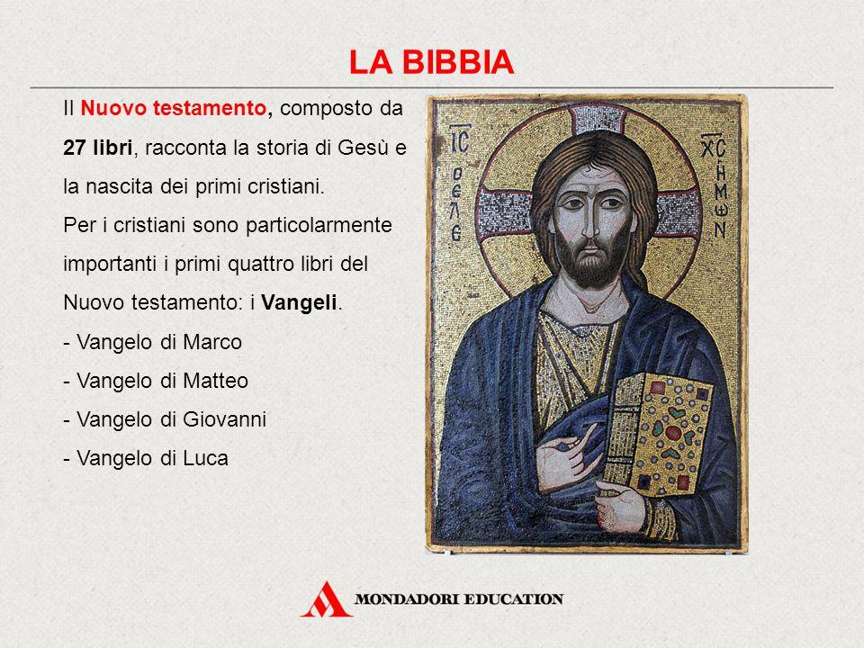 LA BIBBIA Il Nuovo testamento, composto da 27 libri, racconta la storia di Gesù e la nascita dei primi cristiani.