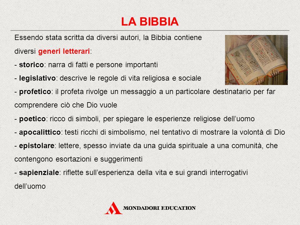 LA BIBBIA Essendo stata scritta da diversi autori, la Bibbia contiene diversi generi letterari: storico: narra di fatti e persone importanti.