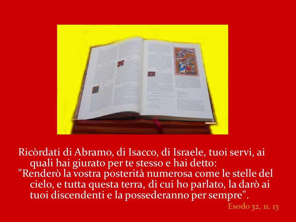 Ricòrdati di Abramo, di Isacco, di Israele, tuoi servi, ai quali hai giurato per te stesso e hai detto: