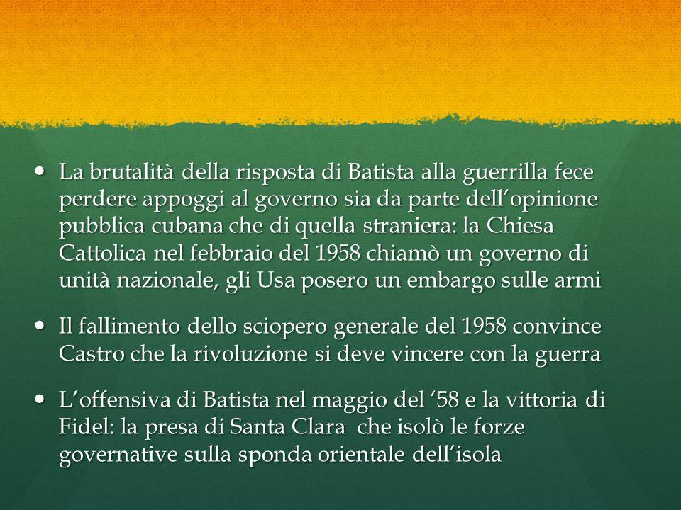 La brutalità della risposta di Batista alla guerrilla fece perdere appoggi al governo sia da parte dell'opinione pubblica cubana che di quella straniera: la Chiesa Cattolica nel febbraio del 1958 chiamò un governo di unità nazionale, gli Usa posero un embargo sulle armi