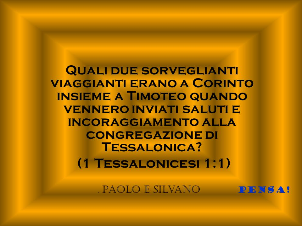 Quali due sorveglianti viaggianti erano a Corinto insieme a Timoteo quando vennero inviati saluti e incoraggiamento alla congregazione di Tessalonica