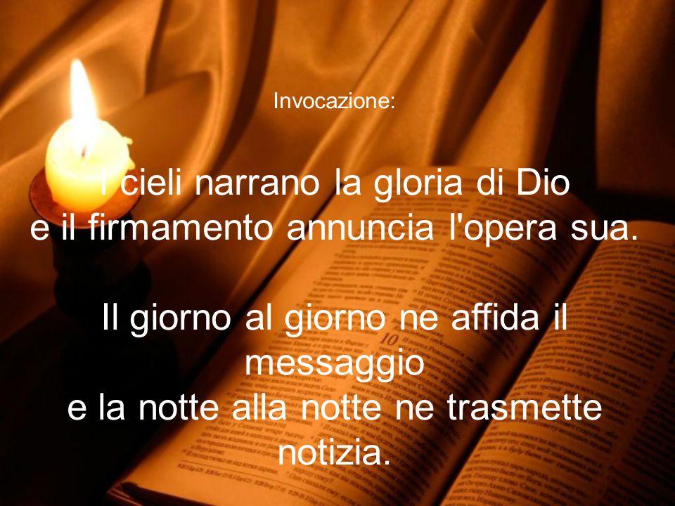 I cieli narrano la gloria di Dio e il firmamento annuncia l opera sua.