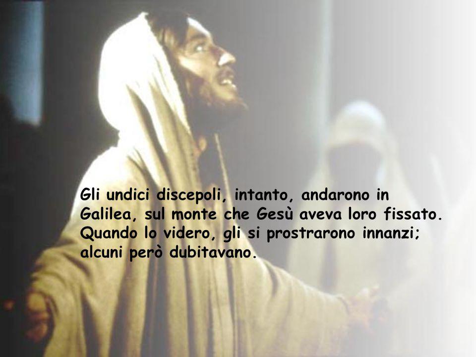 Gli undici discepoli, intanto, andarono in Galilea, sul monte che Gesù aveva loro fissato.