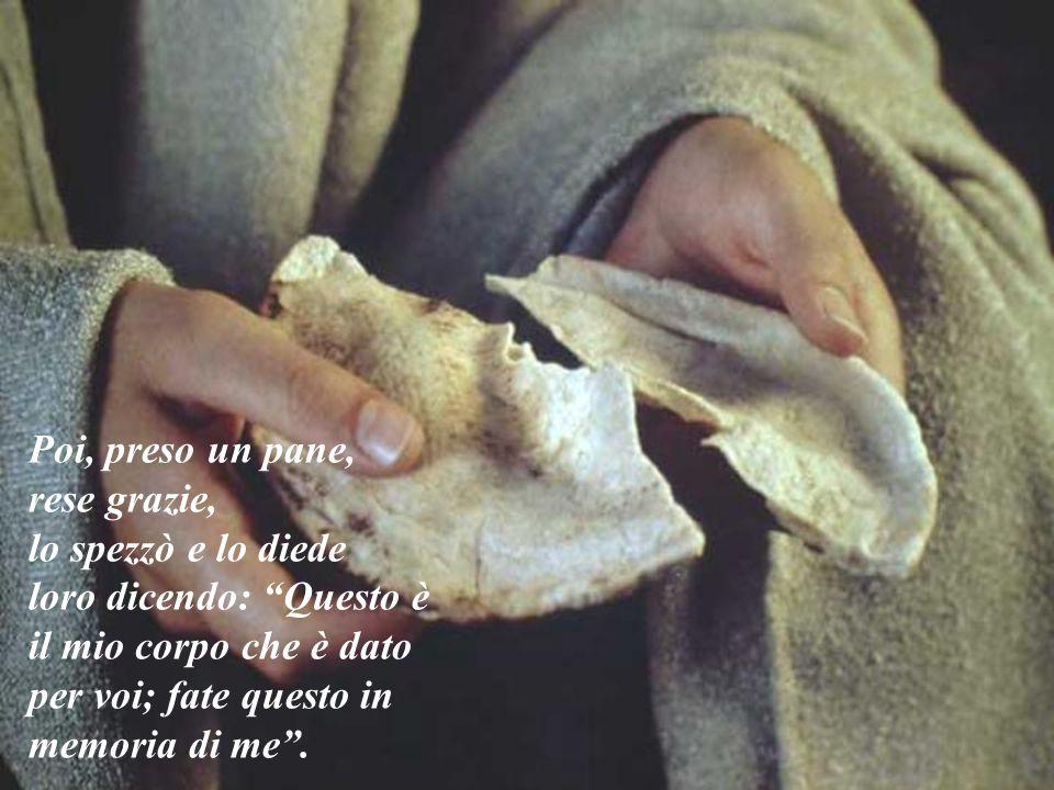 Poi, preso un pane, rese grazie, lo spezzò e lo diede loro dicendo: Questo è il mio corpo che è dato per voi; fate questo in memoria di me .