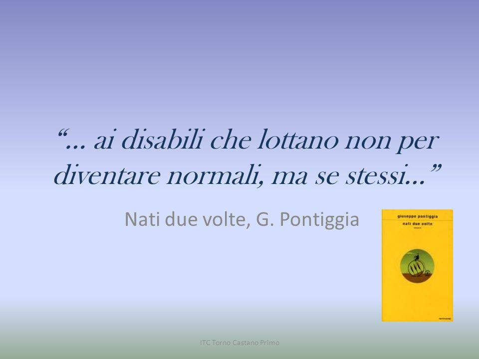… ai disabili che lottano non per diventare normali, ma se stessi…