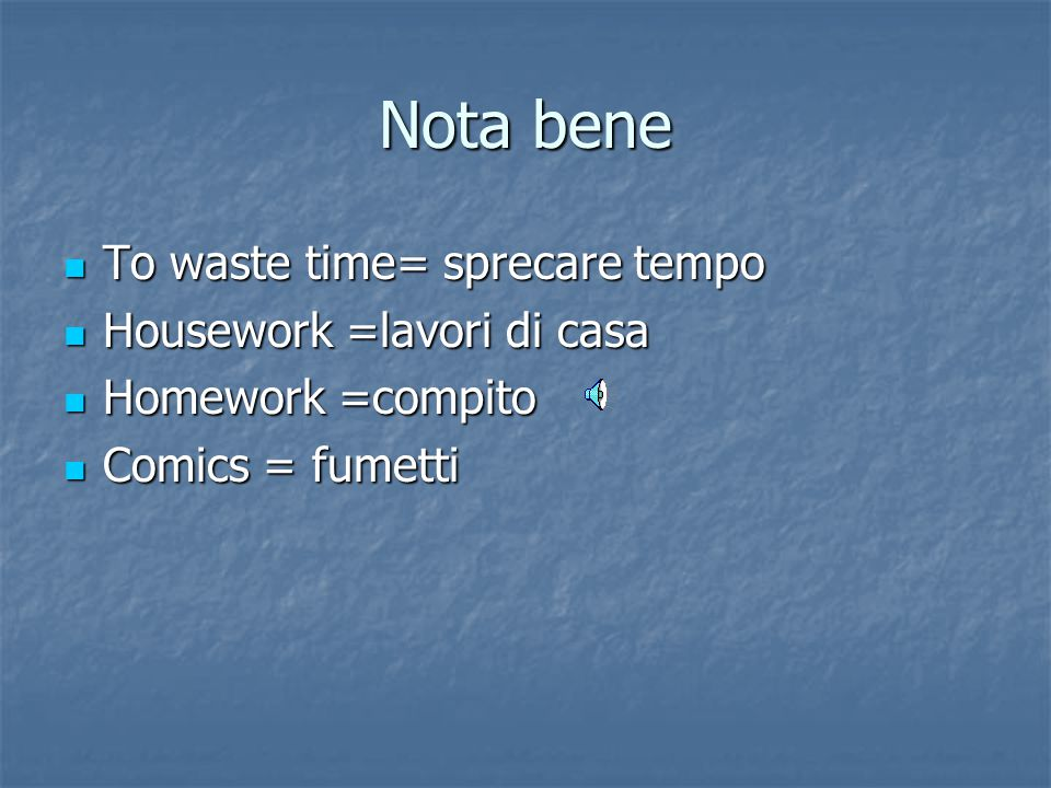 Nota bene To waste time= sprecare tempo Housework =lavori di casa