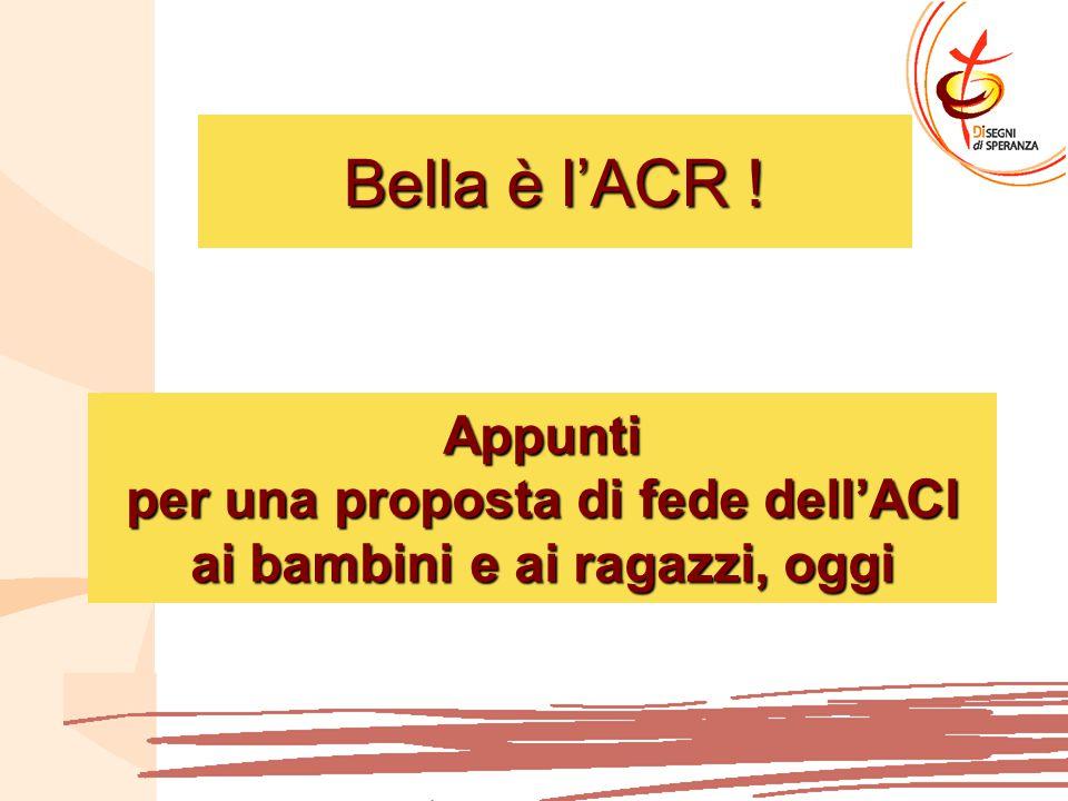 Bella è l'ACR ! Appunti per una proposta di fede dell'ACI ai bambini e ai ragazzi, oggi