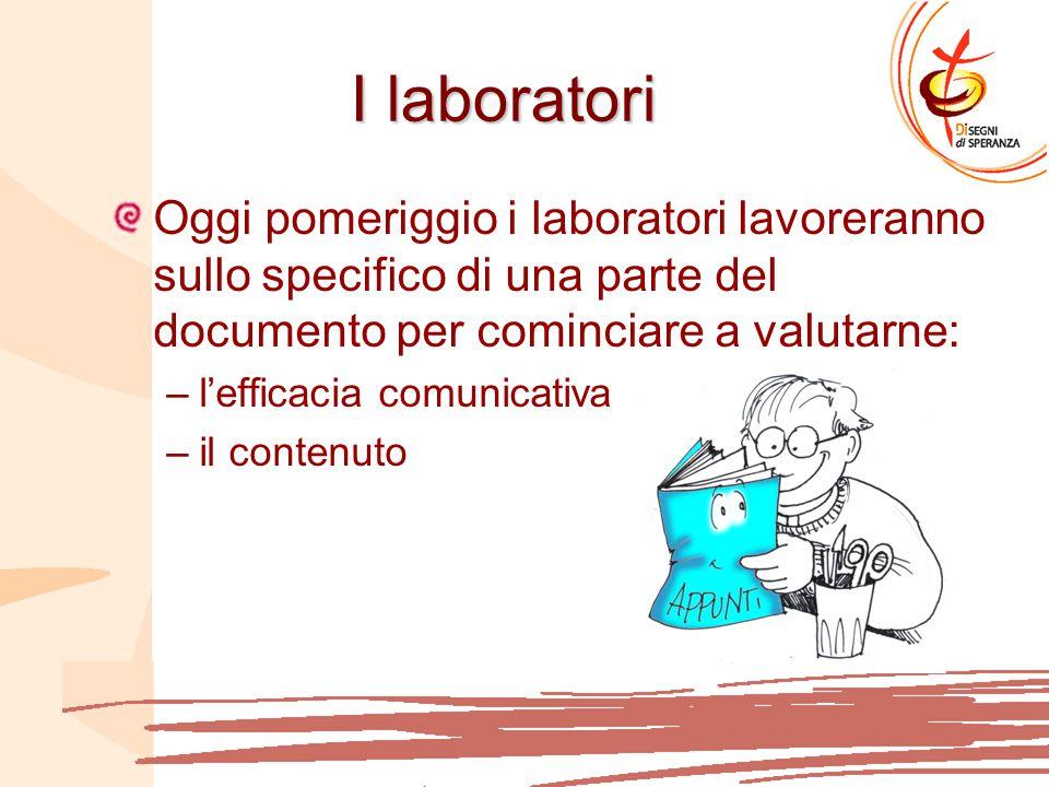 I laboratori Oggi pomeriggio i laboratori lavoreranno sullo specifico di una parte del documento per cominciare a valutarne: