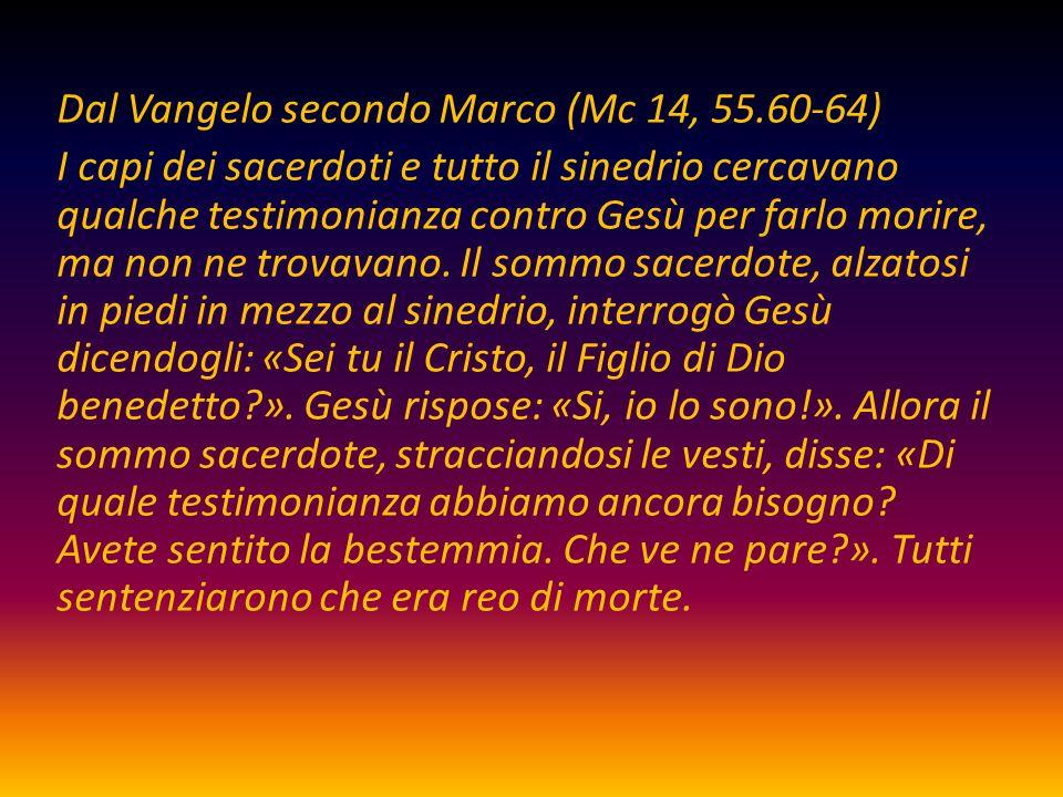 Dal Vangelo secondo Marco (Mc 14, 55.60-64)