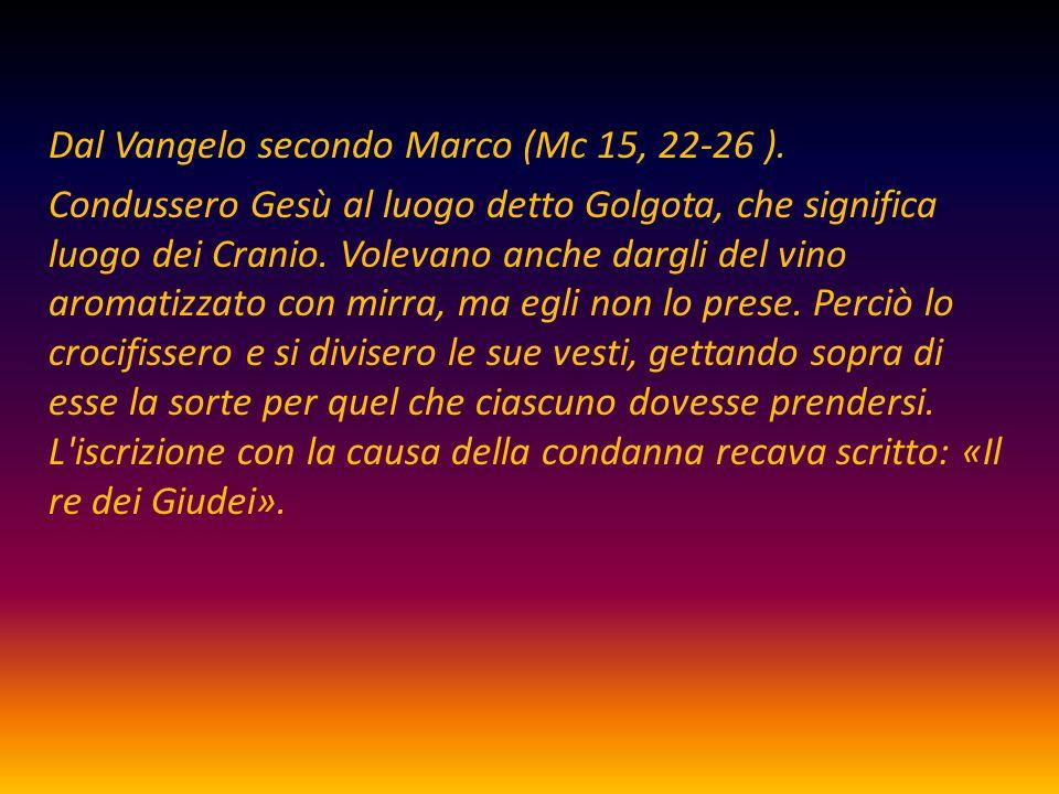 Dal Vangelo secondo Marco (Mc 15, 22-26 )