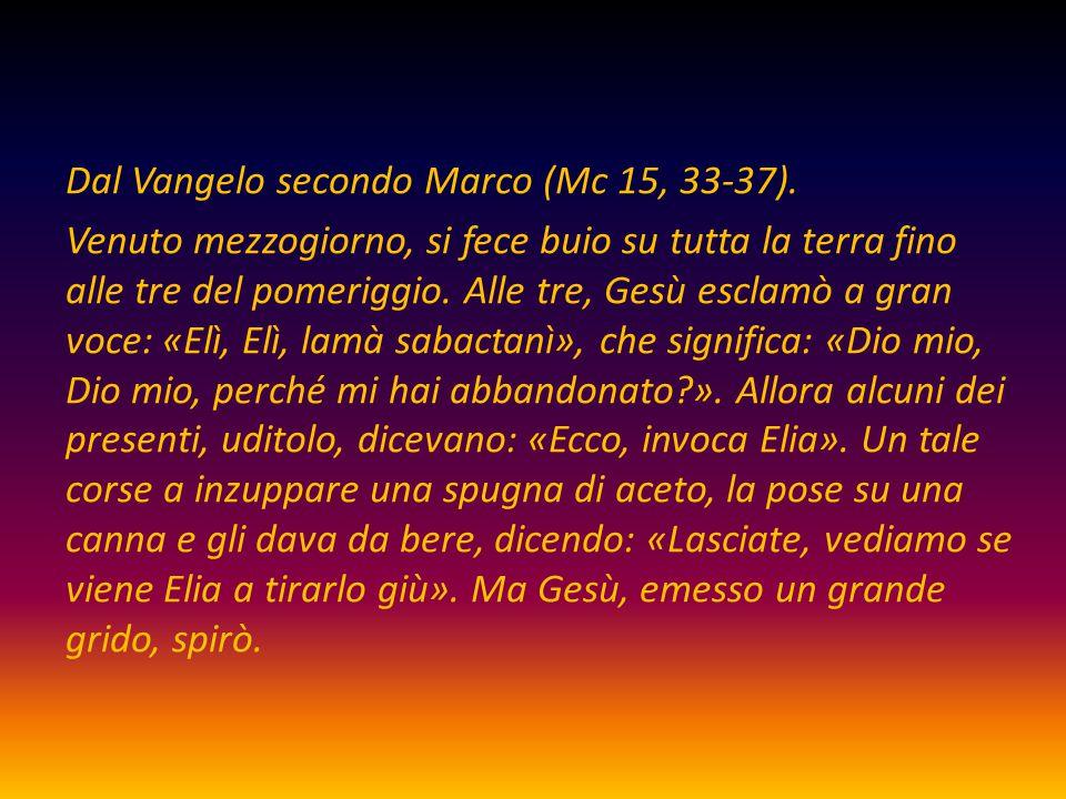 Dal Vangelo secondo Marco (Mc 15, 33-37)