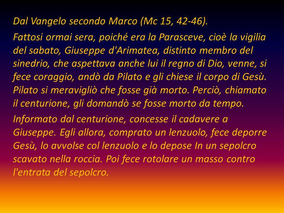 Dal Vangelo secondo Marco (Mc 15, 42-46)