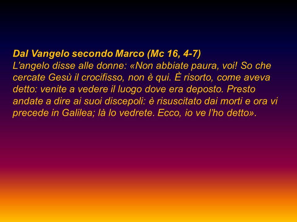 Dal Vangelo secondo Marco (Mc 16, 4-7)