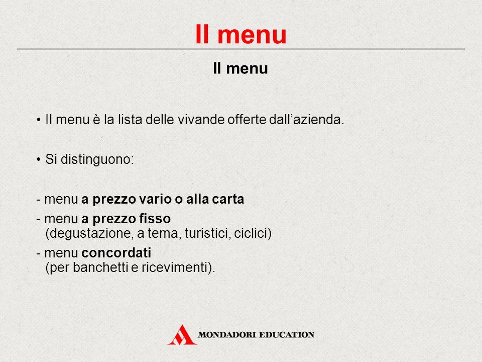 Il menu Il menu Il menu è la lista delle vivande offerte dall'azienda.