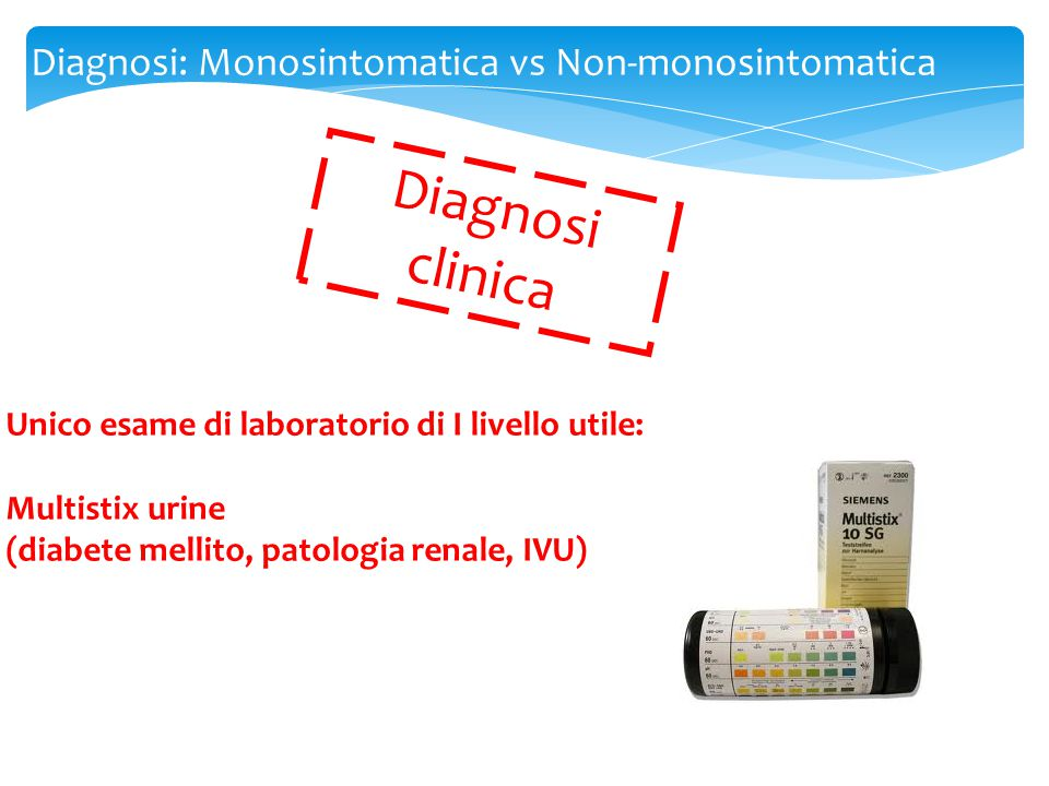 Diagnosi clinica Diagnosi: Monosintomatica vs Non-monosintomatica