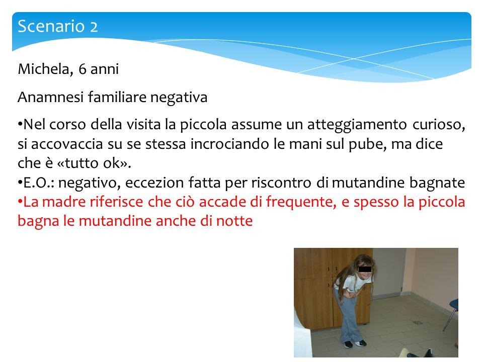 Scenario 2 Michela, 6 anni Anamnesi familiare negativa