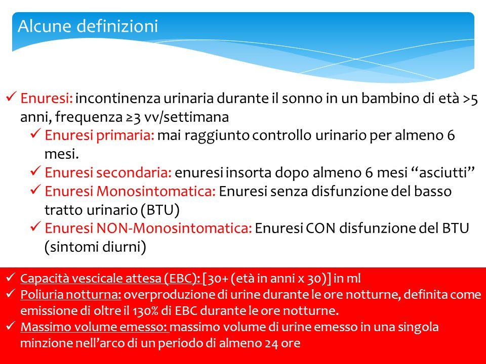Alcune definizioni Enuresi: incontinenza urinaria durante il sonno in un bambino di età >5 anni, frequenza ≥3 vv/settimana.
