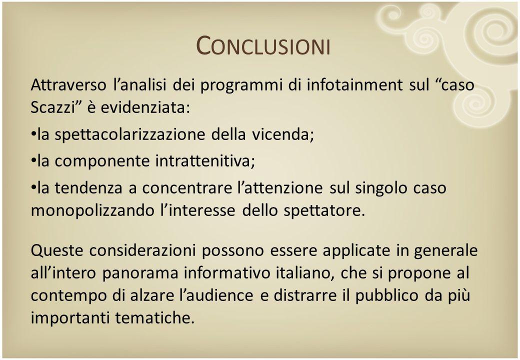 Conclusioni Attraverso l'analisi dei programmi di infotainment sul caso Scazzi è evidenziata: la spettacolarizzazione della vicenda;