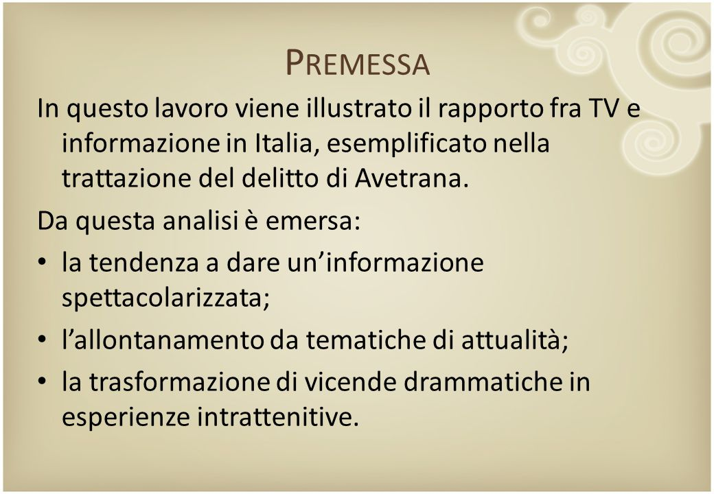 Premessa In questo lavoro viene illustrato il rapporto fra TV e informazione in Italia, esemplificato nella trattazione del delitto di Avetrana.